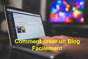 Comment créer un blog facilement